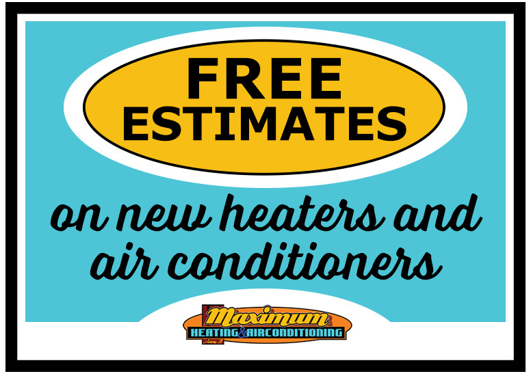 Graphic image showing you can get free estimates on new heaters, furnace and air conditioners with Maximum Heating & Air